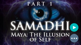 Samadhi - Maya, the Illusion of the Self